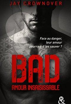 Livres Couvertures de Bad -T5 Amour insaisissable: le tome 5 de la série New Adult à succès de Jay Crownover - Des bad boys, des vrais !