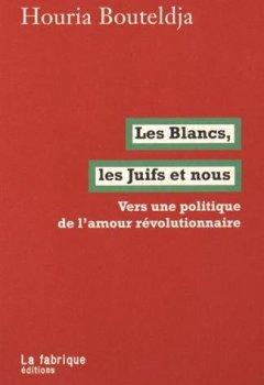 Livres Couvertures de Les Blancs, les Juifs et nous : Vers une politique de l'amour révolutionnaire