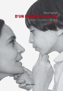 Livres Couvertures de D'un monde à l'autre: Autisme : Le combat d'une mère - Témoignage
