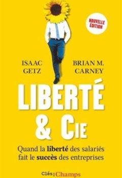 Livres Couvertures de Liberté & cie : Quand la liberté des salariés fait le succès des entreprises