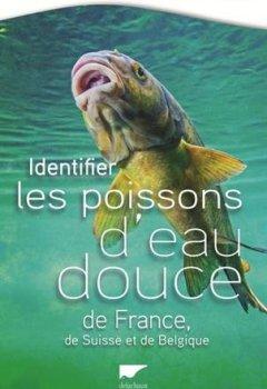 Livres Couvertures de Identifier les poissons d'eau douce de France, de Suisse et de Belgique