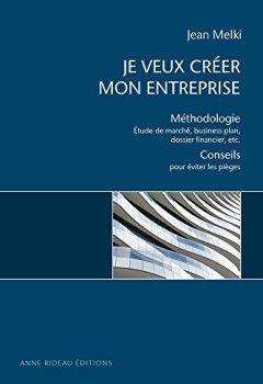 Livres Couvertures de Je veux créer mon entreprise: Méthodologie : Étude de marché, business plan, dossier financier, etc. Conseils pour éviter les pièges
