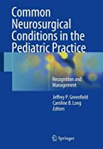 Common Neurosurgical Conditions in the Pediatric Practice: Recognition and Management