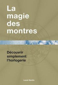 Livres Couvertures de La magie des montres : Découvrir simplement l'horlogerie