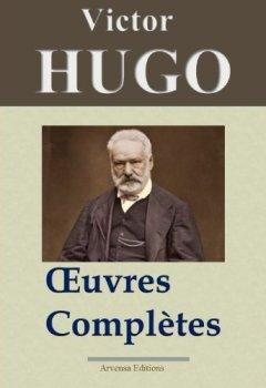 Victor Hugo: Oeuvres complètes - 122 titres (Annotés et illustrés) - Arvensa Editions de Indie Author