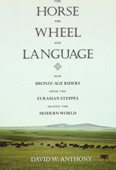 Buchdeckel von Horse, the Wheel, and Language: How Bronze-Age Riders from the Eurasian Steppes Shaped the Modern World
