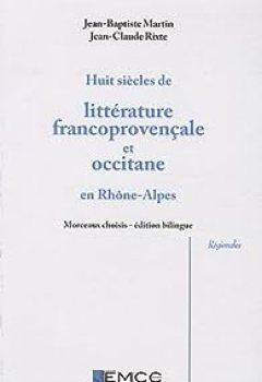 Livres Couvertures de Huit siècles de littérature francoprovençale et occitane en Rhône-Alpes : Edition bilingue