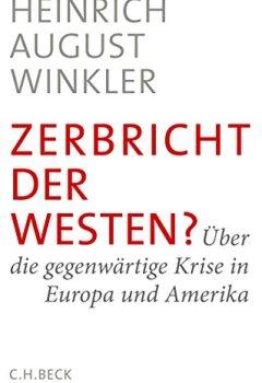Buchdeckel von Zerbricht der Westen?: Über die gegenwärtige Krise in Europa und Amerika