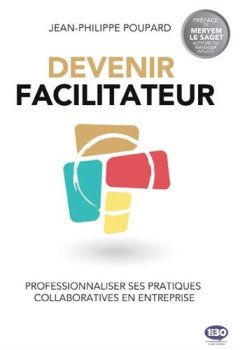 Livres Couvertures de Devenir facilitateur : Professionnaliser ses pratiques collaboratives en entreprise