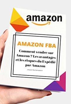 Livres Couvertures de AMAZON FBA Comment vendre sur Amazon ? Vendre avec Amazon FBA : Le « Private Labeling », la méthode la plus rentable à la portée de tous. : Les avantages et les risques du Expédié par Amazon