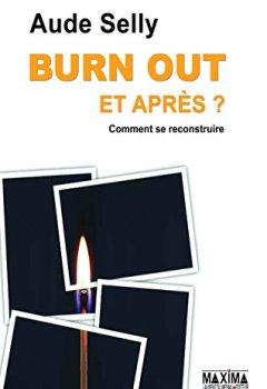 Livres Couvertures de Burn Out, et après ?: Comment le prévenir - Comment se reconstruire