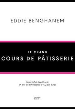 Livres Couvertures de Le Grand Cours de Pâtisserie: L'essentiel de la pâtisserie en plus de 500 recettes et 80 techniques associées en pas à pas