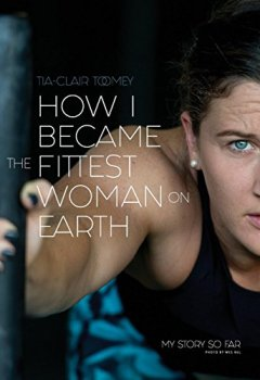 Livres Couvertures de How I Became the Fittest Woman on Earth: My Story So Far