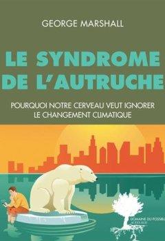 Livres Couvertures de Le syndrome de l'autruche : Pourquoi notre cerveau veut ignorer le changement climatique