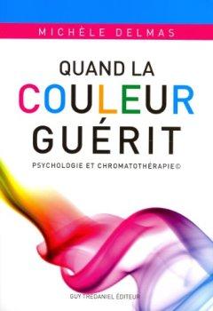 Livres Couvertures de Quand la couleur guérit : Psychologie et chromothératie