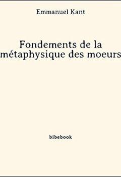 Fondements de la métaphysique des moeurs de Indie Author