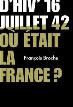 Livres Couvertures de Vel'd'hiv' 16 juillet 1942, où était la France ?