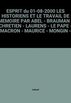 Livres Couvertures de ESPRIT du 01-08-2000 LES HISTORIENS ET LE TRAVAIL DE MEMOIRE PAR ABEL - BRAUMAN - CHRETIEN - LAURENS - LE PAPE - MACRON - MAURICE - MONGIN - RICOEUR - SMITH - STORA ET VIDAL - QUINQUENNAT - LA FIN DE LA 5EME REPUBLIQUE PAR JAUME - PECH ET SALAS - AUSCHWITZ GRAFFITI PAR LE BIHAN - FRANCE - LA CONFIANCE RETROUVEE - L'EURO 2000 - LES FRONTIERES DE L'ESCLAVAGE MODERNE - MISERE A LA PRISON - FRANCOIS TRUFFAUT OU LES MALENTENDUS - JACQUES BORE