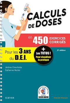 Livres Couvertures de Calculs de doses en 450 exercices corrigés - Pour les 3 années du Diplôme d'Etat infirmier.: + Les tutos ! Pour visualiser la pratique