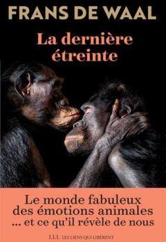 Livres Couvertures de La dernière étreinte : Le monde fabuleux des émotions animales... et ce qu'il révèle de nous