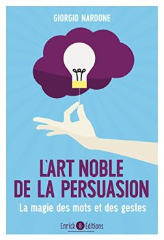 Livres Couvertures de L'art noble de la persuasion : La magie des mots et des gestes