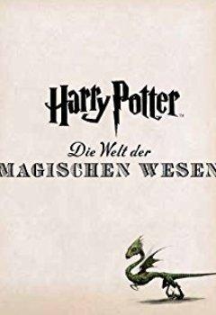 Buchdeckel von Harry Potter: Die Welt der magischen Wesen: (Kreaturen und Pflanzen der Harry-Potter-Filme)