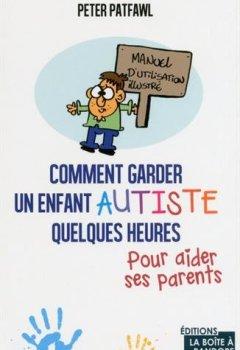 Livres Couvertures de Comment garder un enfant autiste quelques heures pour aider ses parents