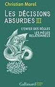 Les décisions absurdes III: L'enfer des règles - Les pièges relationnels