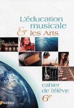 Livres Couvertures de L'éducation musicale et les Arts - 6eme - Cahier de l'élève - Fuzeau