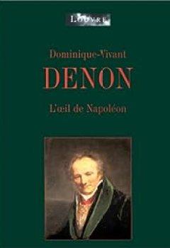 Dominique Vivant Denon: L'oeil De Napoléon