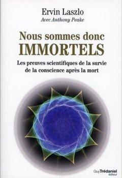 Nous sommes donc immortels : Les preuves scientifiques de la survie de la conscience après la mort de Guy Tr�daniel �diteur