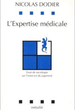 Livres Couvertures de L'Expertise médicale : Essai de sociologie sur l'exercice du jugement