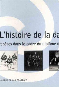 Livres Couvertures de L'Histoire de la danse.: Repères dans le cadre du diplôme d'Etat