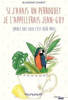 Livres Couvertures de Si j'avais un perroquet je l'appellerais Jean-Guy