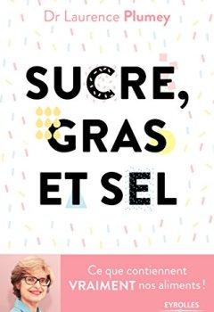 Livres Couvertures de Sucre, gras et sel: Ce que contiennent vraiment vos aliments !