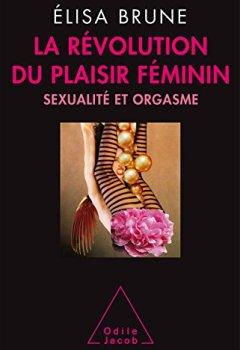 Livres Couvertures de La Révolution du plaisir féminin: Sexualité et orgasme