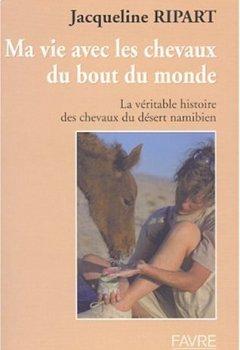 Livres Couvertures de Ma Vie avec les chevaux du bout du monde : La véritable histoire des chevaux du désert namibien