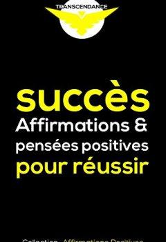 Livres Couvertures de Succès : Affirmations et pensées positives pour réussir (Collection Affirmations Positives t. 1)