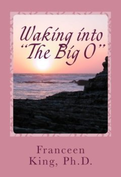 Livres Couvertures de Waking Into The Big O: A New Look at Sleep-Related Female Orgasms by Franceen King Ph.D. (2012-06-05)