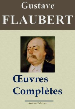 Livres Couvertures de Gustave Flaubert : Oeuvres complètes et Annexes - 69 titres (Nouvelle édition enrichie)