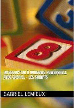 Livres Couvertures de Introduction à Windows PowerShell avec Gabriel - Les scripts