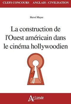 Livres Couvertures de La construction de l'Ouest américain dans le cinéma hollywoodien