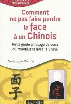 Livres Couvertures de Comment ne pas faire perdre la face à un chinois ? : Petit guide à l'usage de ceux qui travaillent avec la Chine