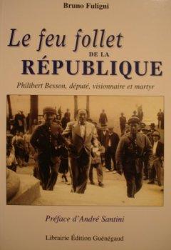 Livres Couvertures de Le feu follet de la République : Philibert Besson, député visionnaire et martyr
