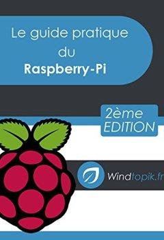 Livres Couvertures de Le guide pratique du Raspberry-Pi: Mettre en oeuvre facilement des réalisations pour le Raspberry-Pi