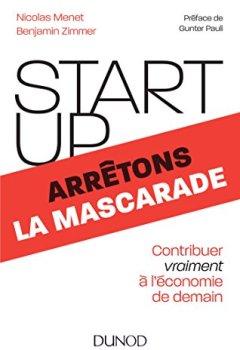 Livres Couvertures de Start-up, arrêtons la mascarade - Contribuer vraiment à l'économie de demain