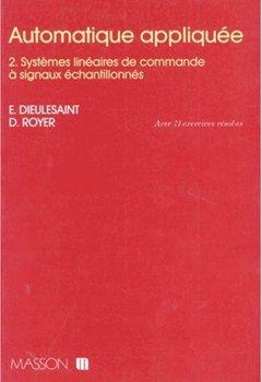 Livres Couvertures de Automatique appliquée, tome 2 : Systèmes linéaires de commande à signaux échantillonnés, avec 71 exercices résolus