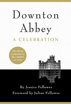 Buchdeckel von Downton Abbey - A Celebration: The Official Companion to All Six Series (English Edition)