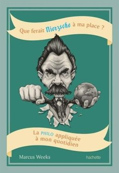 Que ferait Nietzsche à ma place?: La philo appliquée à mon quotidien de Indie Author