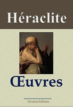 Héraclite : Oeuvres - Arvensa Editions - Annotées et illustrées de Indie Author